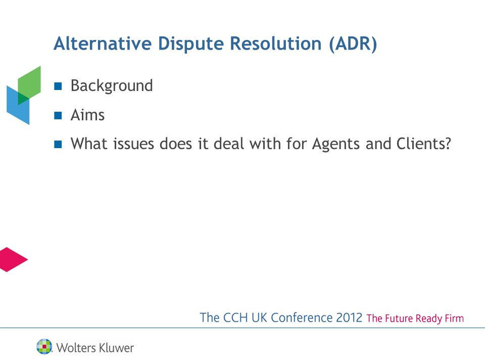 Alternative Dispute Resolution (ADR) Background Aims What issues does it deal with for Agents and Clients