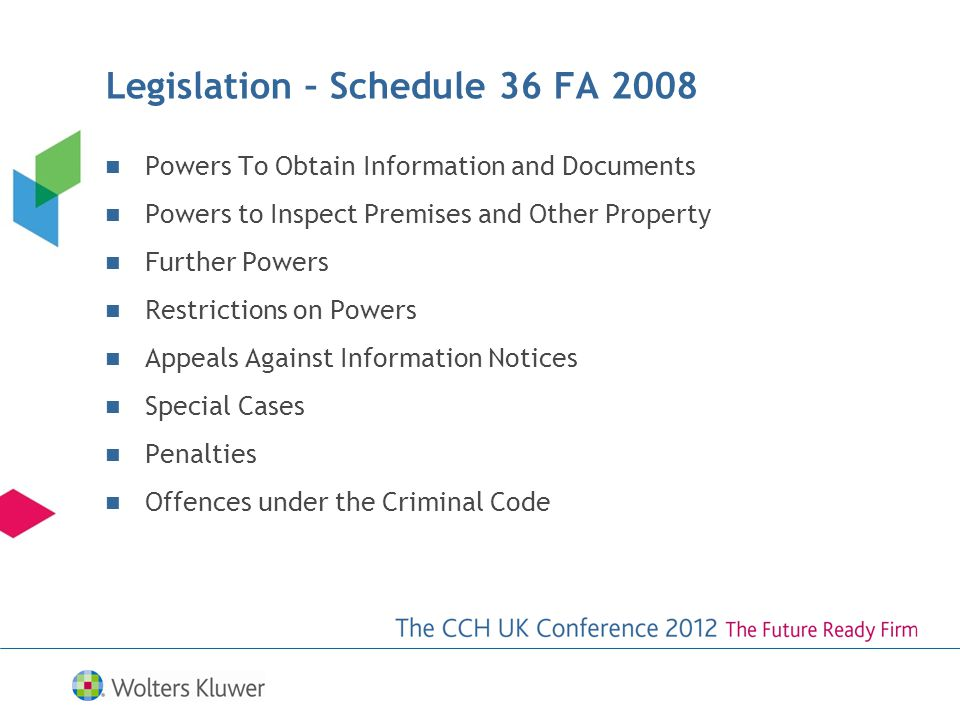 Legislation – Schedule 36 FA 2008 Powers To Obtain Information and Documents Powers to Inspect Premises and Other Property Further Powers Restrictions on Powers Appeals Against Information Notices Special Cases Penalties Offences under the Criminal Code