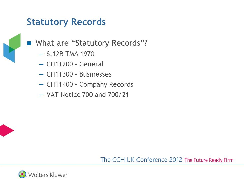Statutory Records What are Statutory Records? S.12B TMA 1970 CH11200 – General CH11300 – Businesses CH11400 – Company Records VAT Notice 700 and 700/2