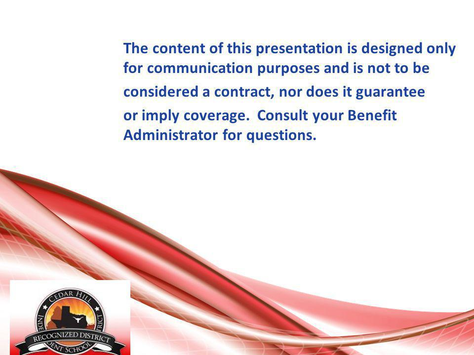 The content of this presentation is designed only for communication purposes and is not to be considered a contract, nor does it guarantee or imply coverage.