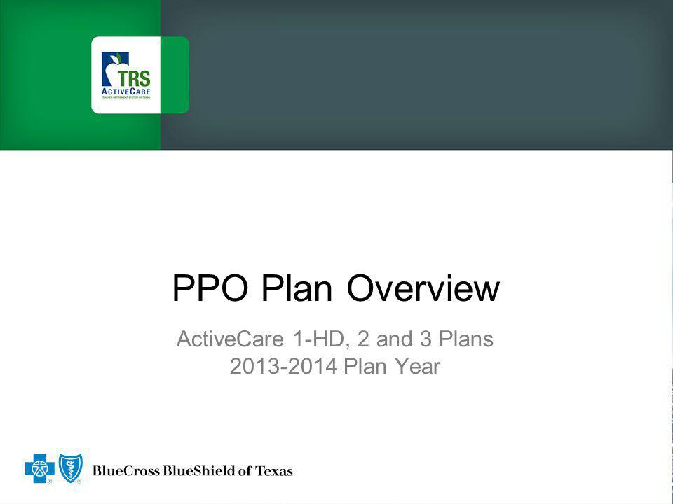 PPO Plan Overview ActiveCare 1-HD, 2 and 3 Plans 2013-2014 Plan Year