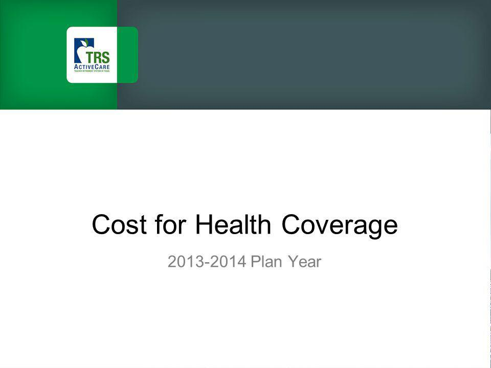 Cost for Health Coverage 2013-2014 Plan Year