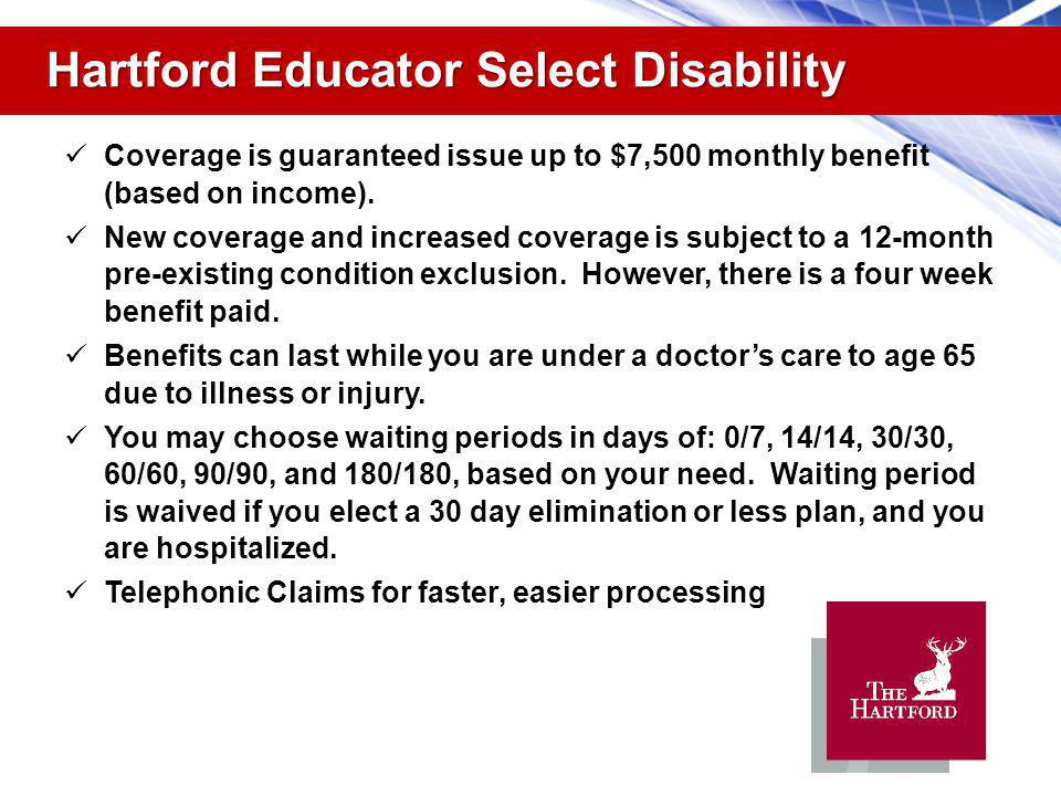 Hartford Educator Select Disability Coverage is guaranteed issue up to $7,500 monthly benefit (based on income).
