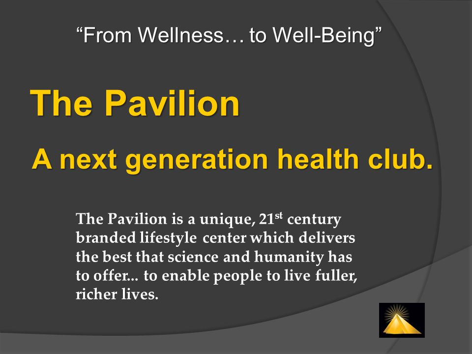 The Pavilion A next generation health club.