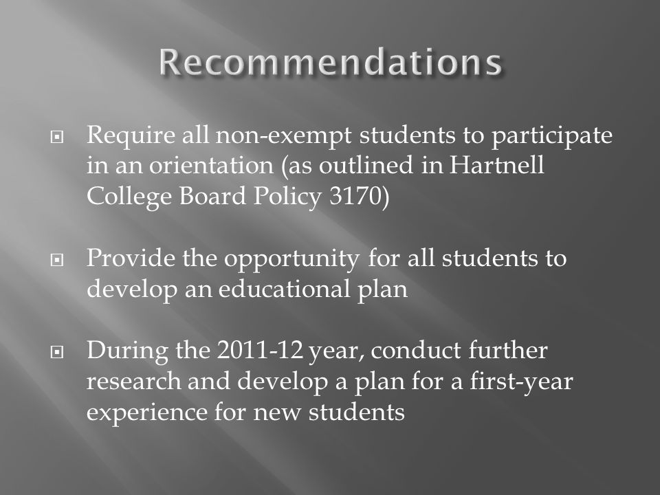 Require all non-exempt students to participate in an orientation (as outlined in Hartnell College Board Policy 3170) Provide the opportunity for all s