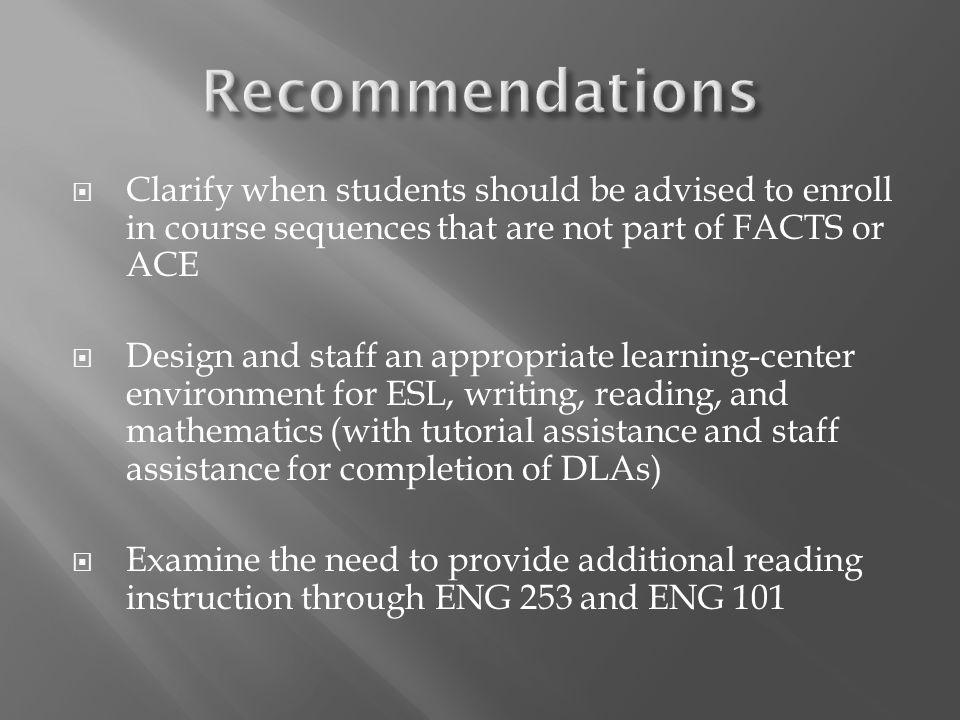 Clarify when students should be advised to enroll in course sequences that are not part of FACTS or ACE Design and staff an appropriate learning-cente