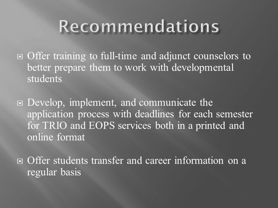 Offer training to full-time and adjunct counselors to better prepare them to work with developmental students Develop, implement, and communicate the