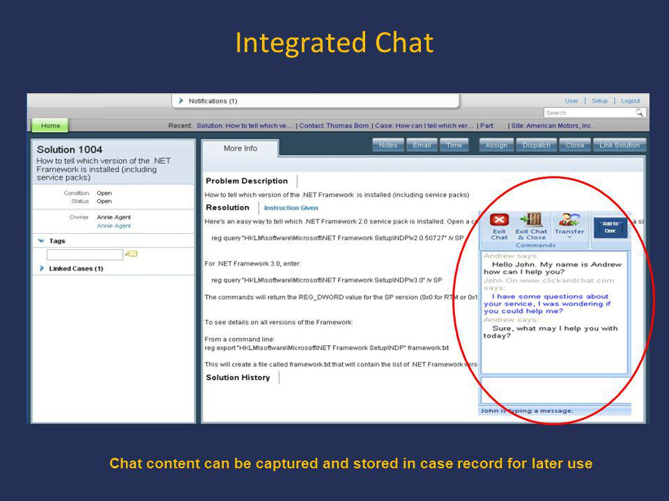 Integrated Chat Chat content can be captured and stored in case record for later use Add to Case