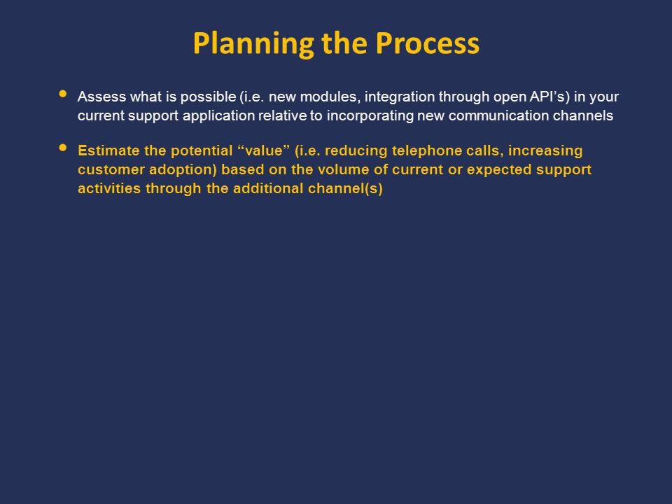 Planning the Process Assess what is possible (i.e.