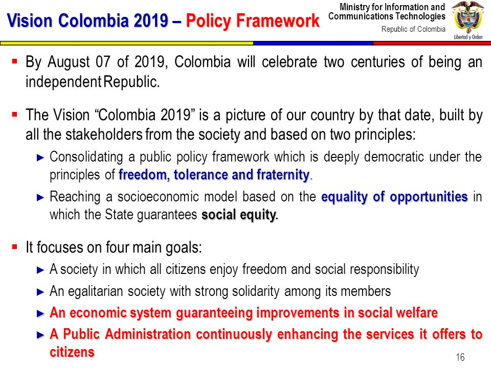 Ministry for Information and Communications Technologies Republic of Colombia 16 By August 07 of 2019, Colombia will celebrate two centuries of being
