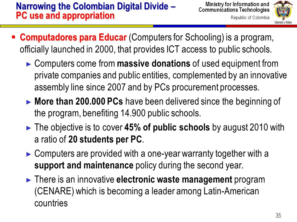 Ministry for Information and Communications Technologies Republic of Colombia 35 Narrowing the Colombian Digital Divide – PC use and appropriation Com