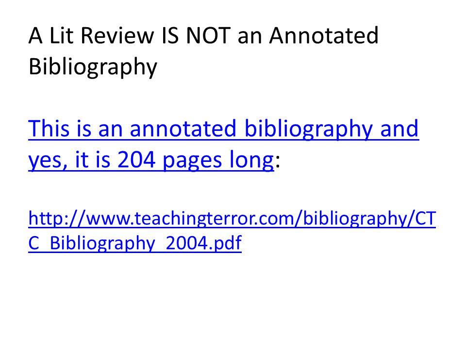 A Lit Review IS NOT an Annotated Bibliography This is an annotated bibliography and yes, it is 204 pages long: http://www.teachingterror.com/bibliogra
