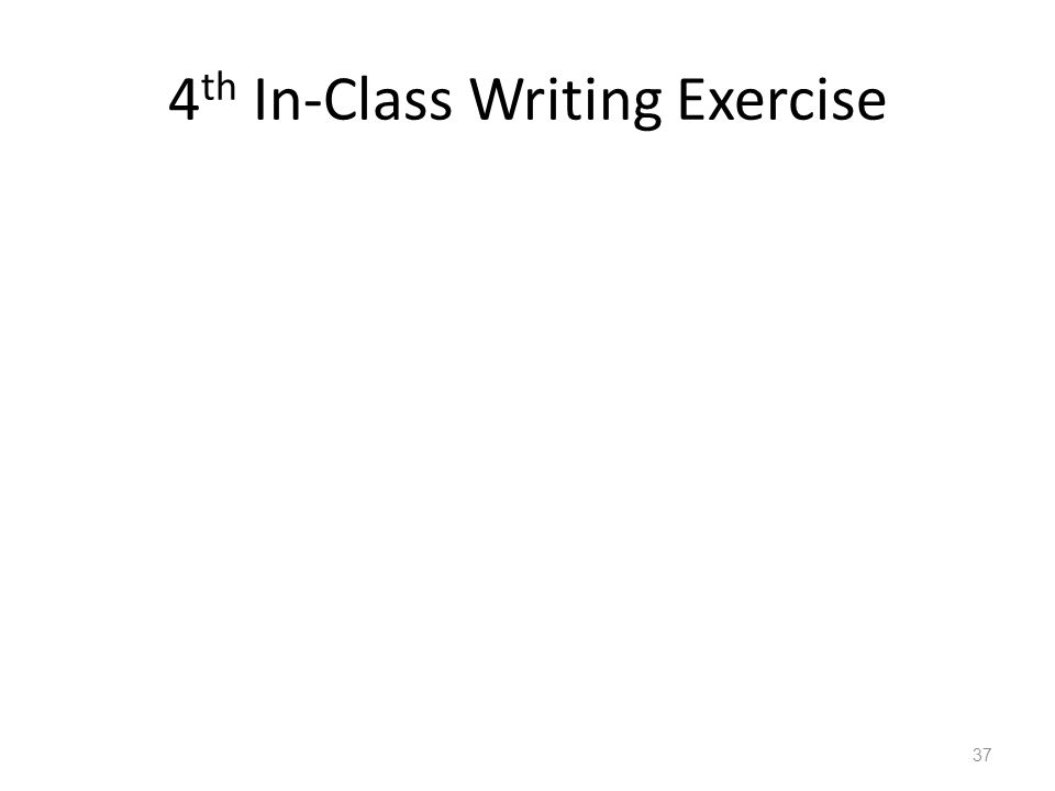 4 th In-Class Writing Exercise 37