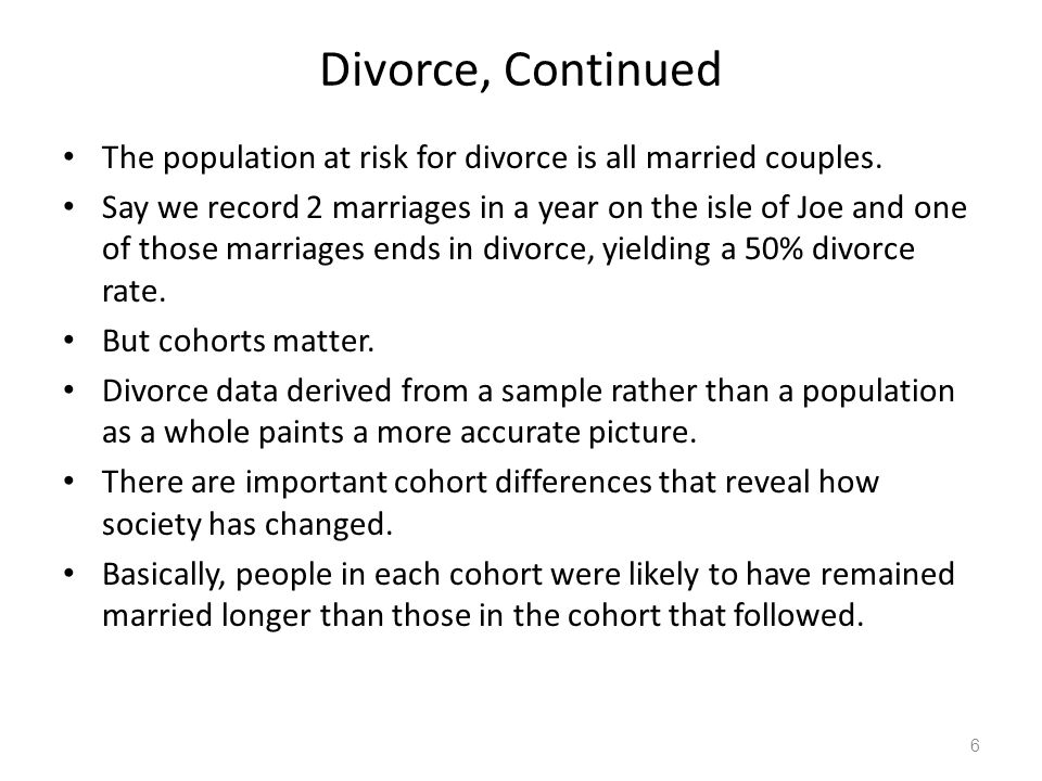Divorce, Continued The population at risk for divorce is all married couples.
