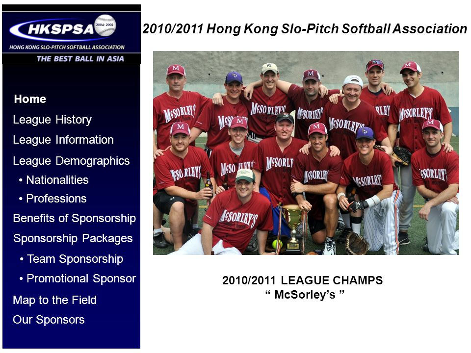 2010/2011 Hong Kong Slo-Pitch Softball Association Home League History League Information League Demographics Benefits of Sponsorship Nationalities Pr
