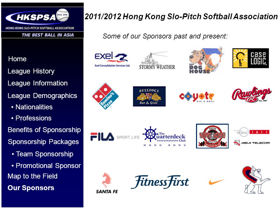 2011/2012 Hong Kong Slo-Pitch Softball Association Home League History League Information League Demographics Benefits of Sponsorship Nationalities Pr