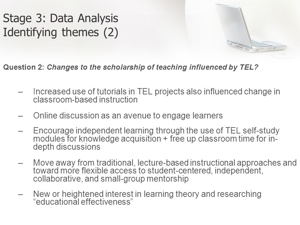 Stage 3: Data Analysis Identifying themes (2) Question 2: Changes to the scholarship of teaching influenced by TEL.