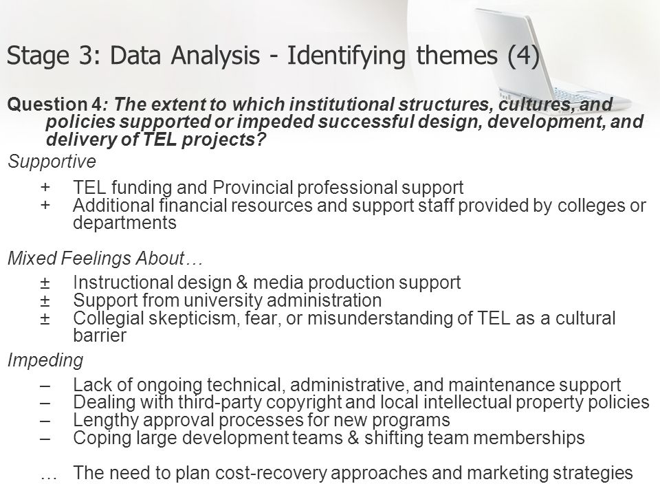 Stage 3: Data Analysis - Identifying themes (4) Question 4: The extent to which institutional structures, cultures, and policies supported or impeded successful design, development, and delivery of TEL projects.