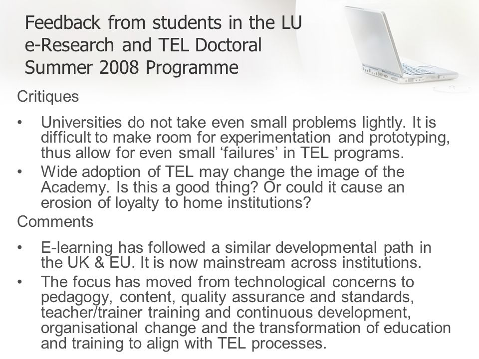 Feedback from students in the LU e-Research and TEL Doctoral Summer 2008 Programme Critiques Universities do not take even small problems lightly.