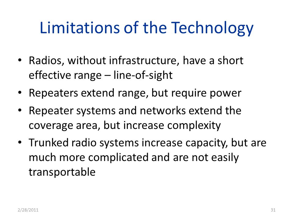 Limitations of the Technology Radios, without infrastructure, have a short effective range – line-of-sight Repeaters extend range, but require power R