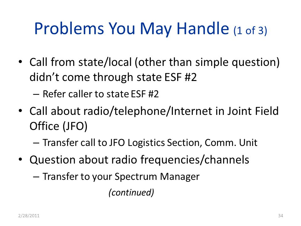 Problems You May Handle (1 of 3) Call from state/local (other than simple question) didnt come through state ESF #2 – Refer caller to state ESF #2 Cal