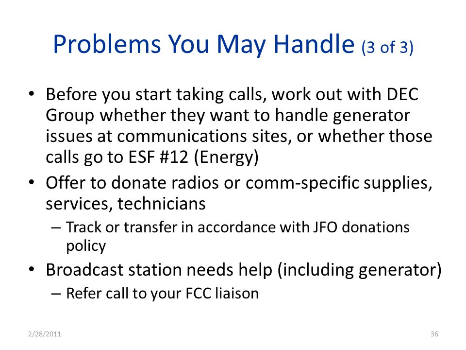 Problems You May Handle (3 of 3) Before you start taking calls, work out with DEC Group whether they want to handle generator issues at communications