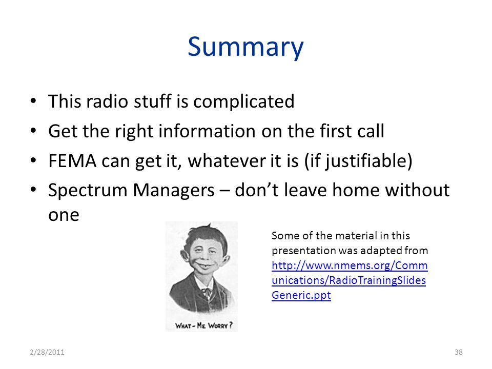 Summary This radio stuff is complicated Get the right information on the first call FEMA can get it, whatever it is (if justifiable) Spectrum Managers