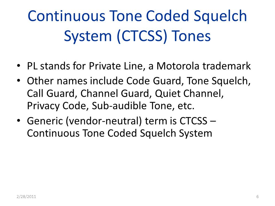 Continuous Tone Coded Squelch System (CTCSS) Tones PL stands for Private Line, a Motorola trademark Other names include Code Guard, Tone Squelch, Call