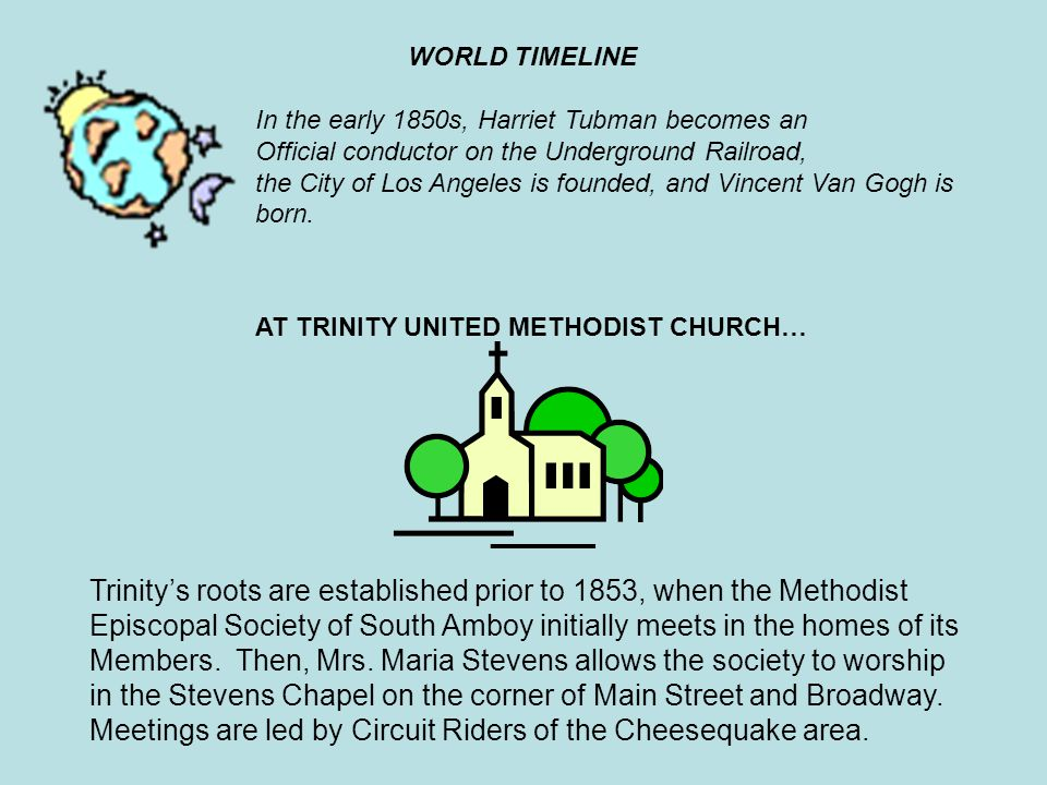Trinitys roots are established prior to 1853, when the Methodist Episcopal Society of South Amboy initially meets in the homes of its Members.
