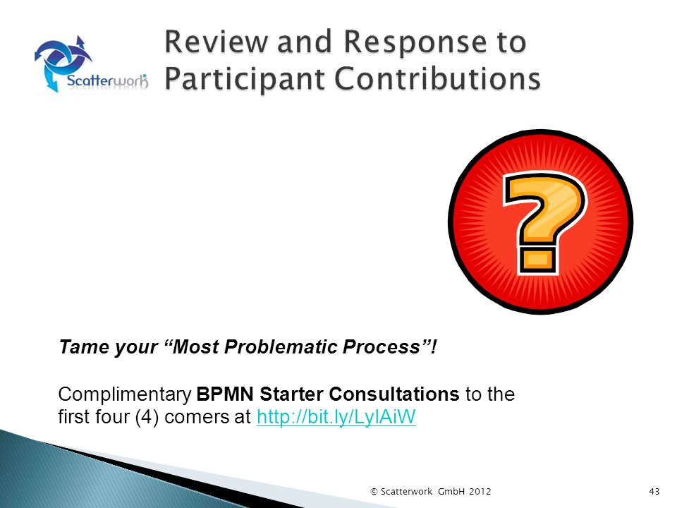 Tame your Most Problematic Process! Complimentary BPMN Starter Consultations to the first four (4) comers at http://bit.ly/LyIAiWhttp://bit.ly/LyIAiW