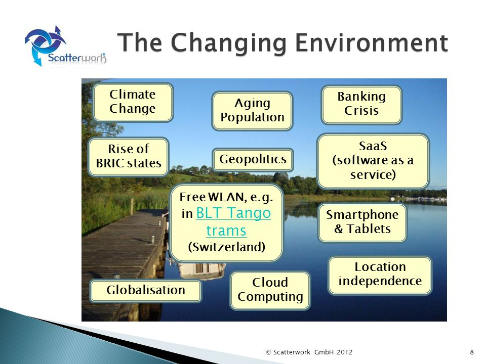 The Changing Environment 8 Geopolitics Rise of BRIC states Climate Change Globalisation Aging Population Cloud Computing Free WLAN, e.g.