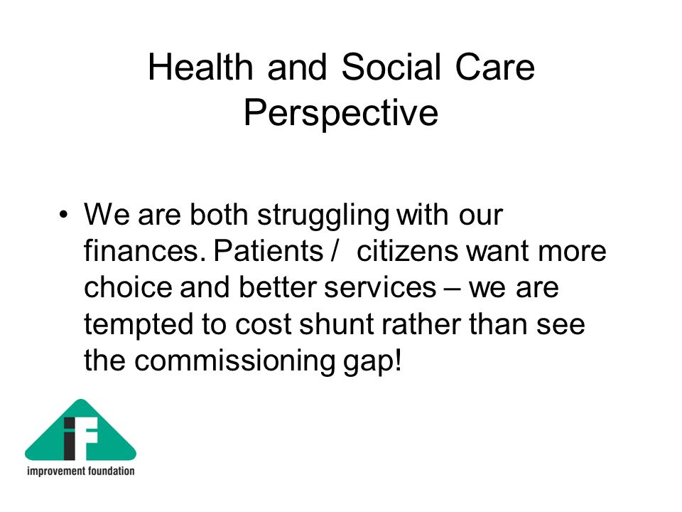 Health and Social Care Perspective We are both struggling with our finances.