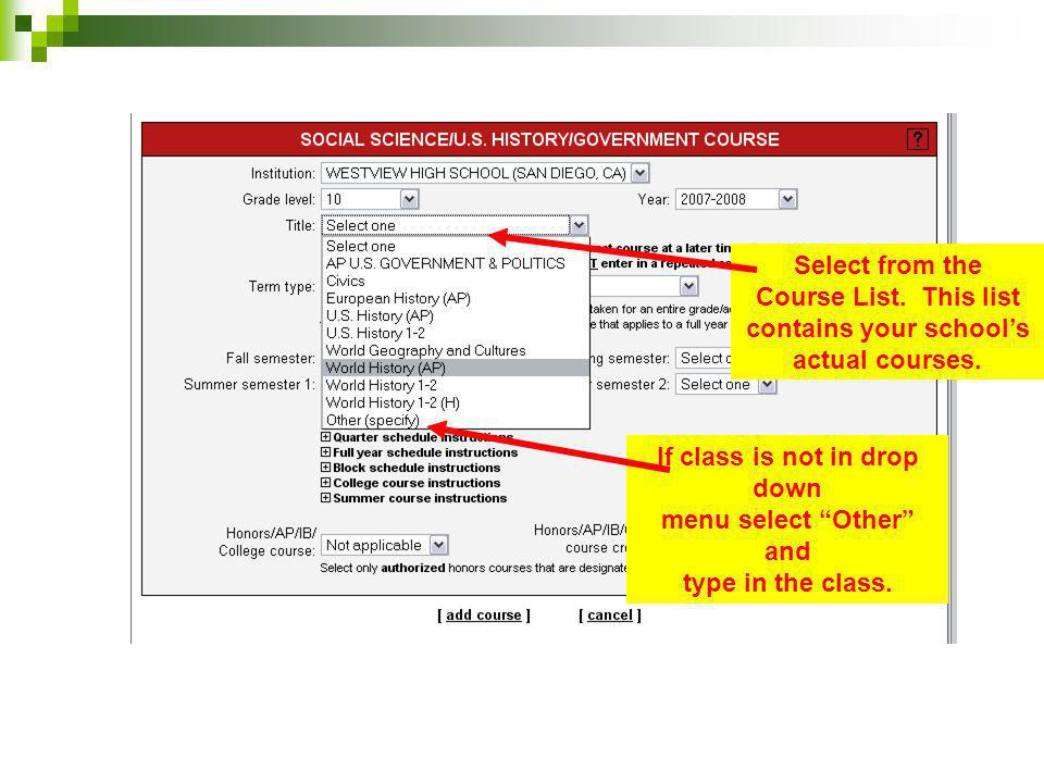 Select from the Course List. This list contains your schools actual courses. If class is not in drop down menu select Other and type in the class.