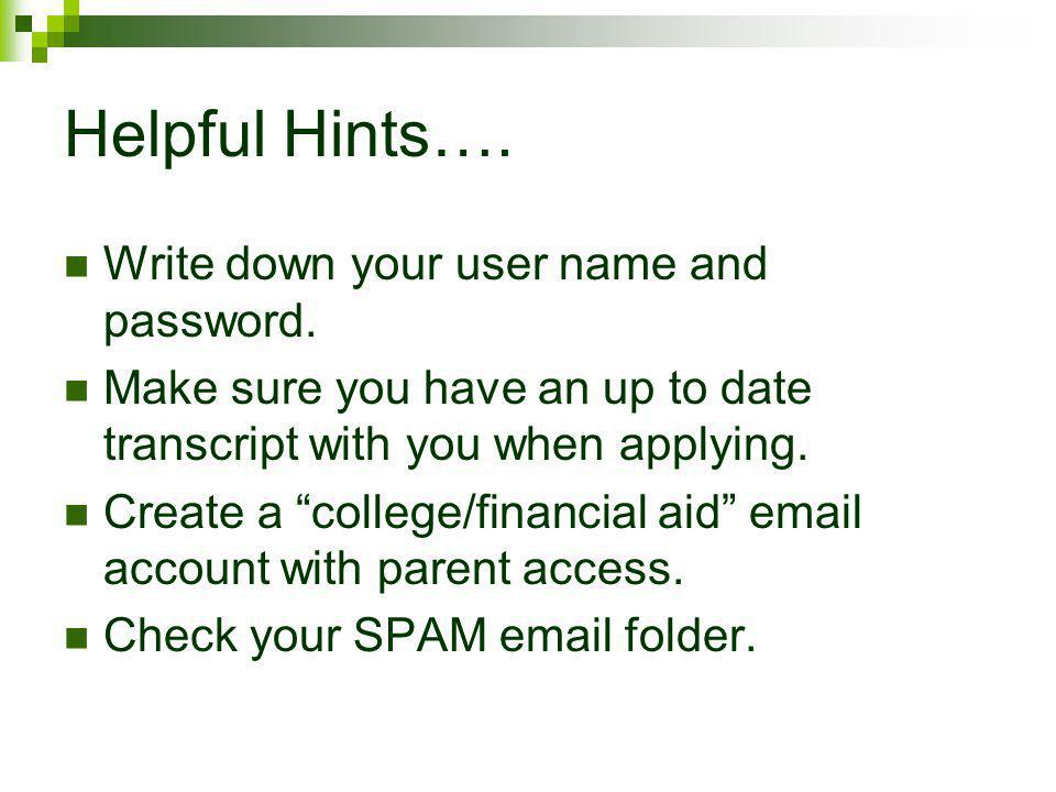 Helpful Hints…. Write down your user name and password. Make sure you have an up to date transcript with you when applying. Create a college/financial