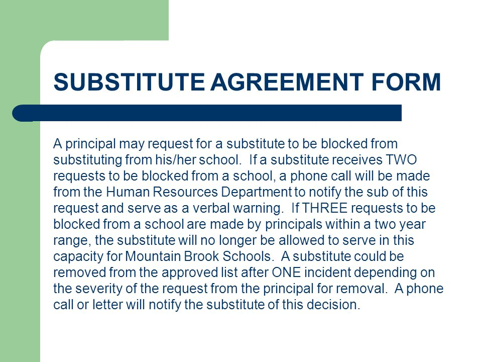 A principal may request for a substitute to be blocked from substituting from his/her school. If a substitute receives TWO requests to be blocked from