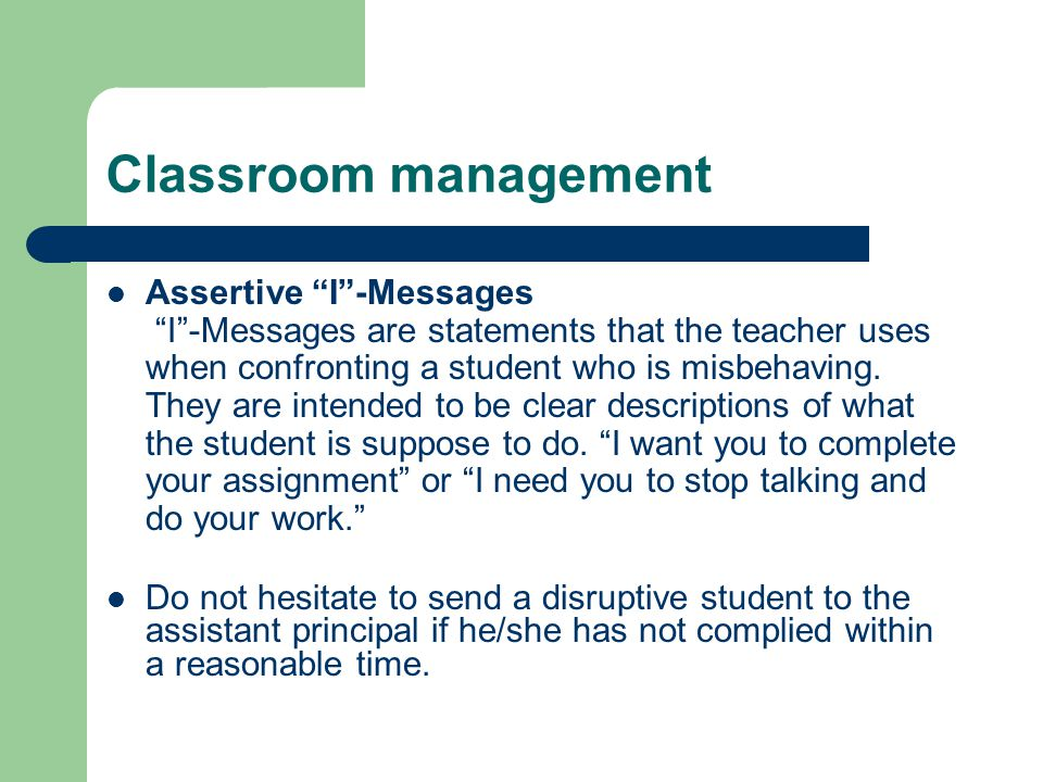 Classroom management Assertive I-Messages I-Messages are statements that the teacher uses when confronting a student who is misbehaving. They are inte