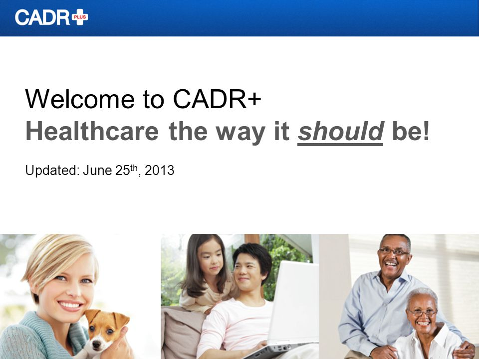 Welcome to CADR+ Healthcare the way it should be! Updated: June 25 th, 2013