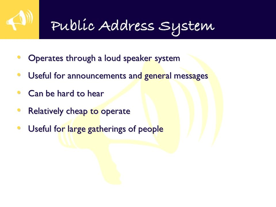 Operates through a loud speaker system Operates through a loud speaker system Useful for announcements and general messages Useful for announcements a