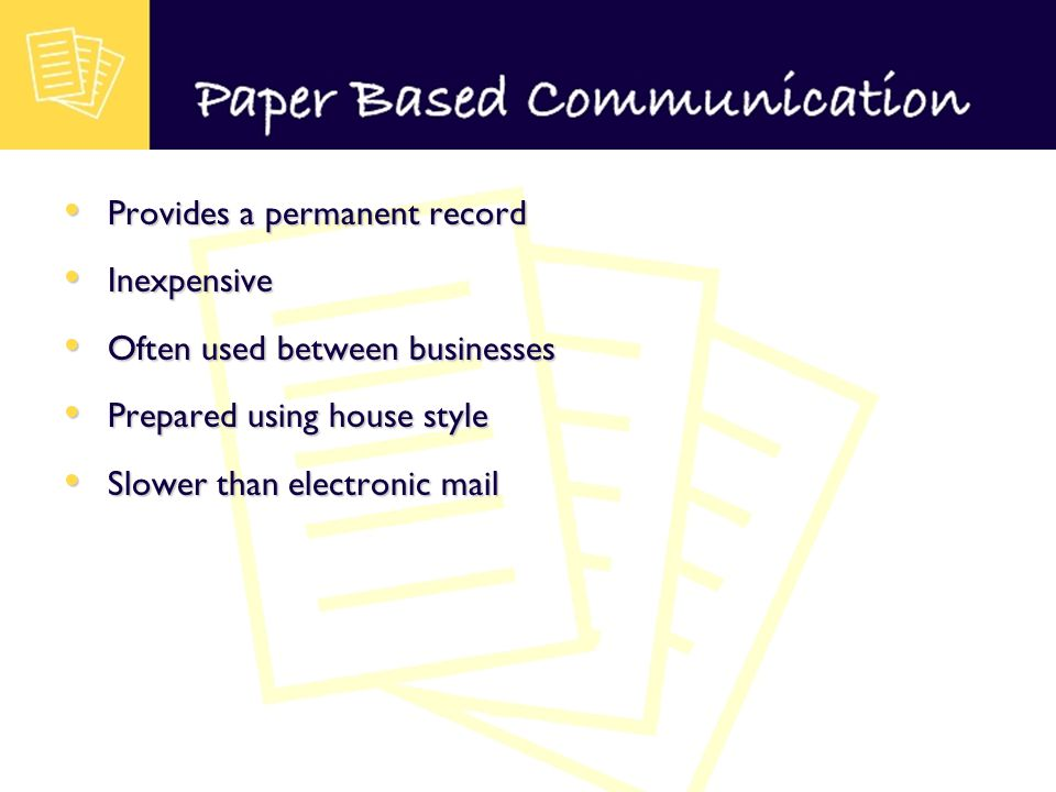 Provides a permanent record Provides a permanent record Inexpensive Inexpensive Often used between businesses Often used between businesses Prepared using house style Prepared using house style Slower than electronic mail Slower than electronic mail