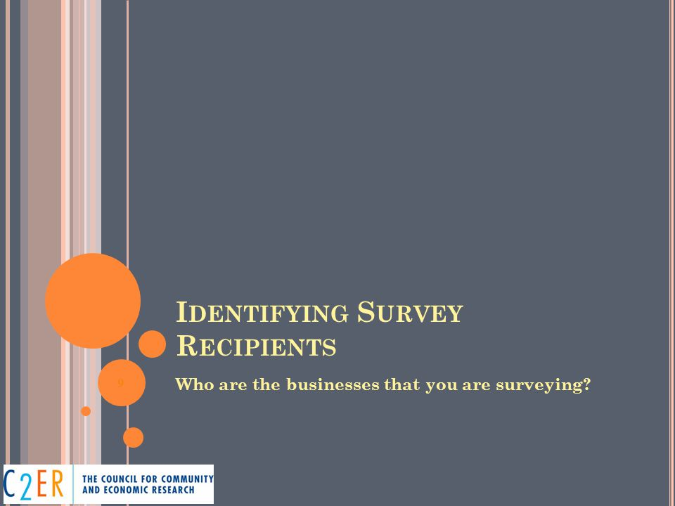 I DENTIFYING S URVEY R ECIPIENTS Who are the businesses that you are surveying 9