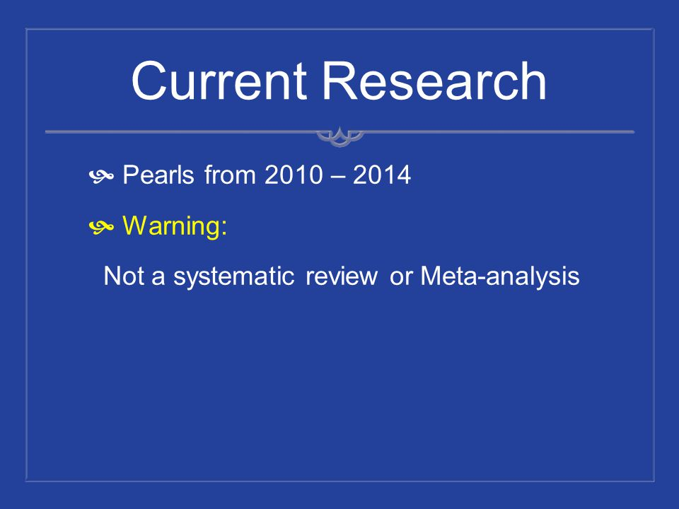 Current Research Pearls from 2010 – 2014 Warning: Not a systematic review or Meta-analysis