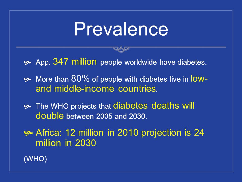 Prevalence App. 347 million people worldwide have diabetes. More than 80% of people with diabetes live in low- and middle-income countries. The WHO pr