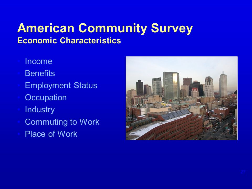 American Community Survey Economic Characteristics Income Benefits Employment Status Occupation Industry Commuting to Work Place of Work 27