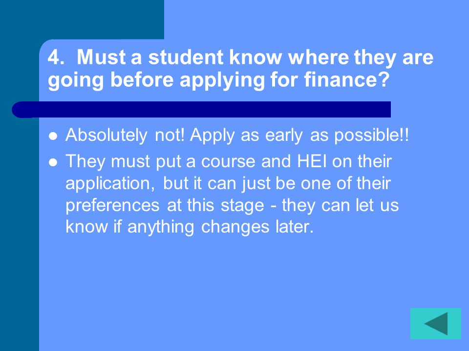 4. Must a student know where they are going before applying for finance