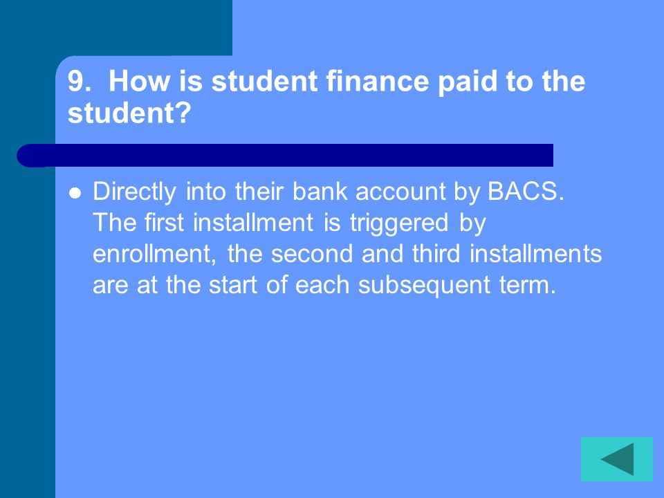 9. How is student finance paid to the student