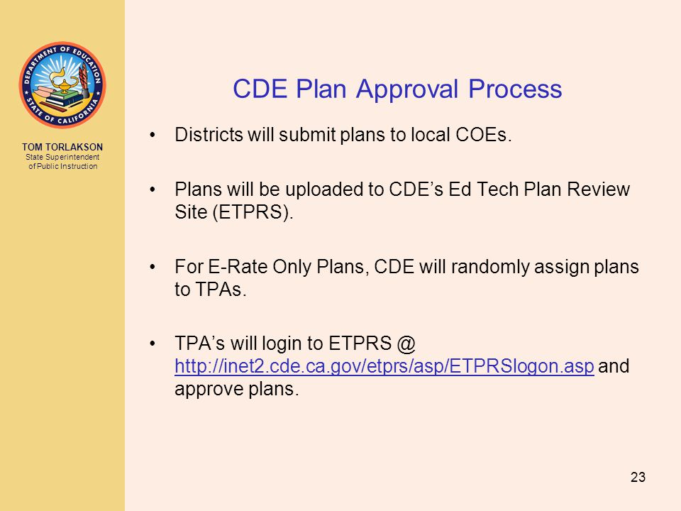 TOM TORLAKSON State Superintendent of Public Instruction CDE Plan Approval Process Districts will submit plans to local COEs.