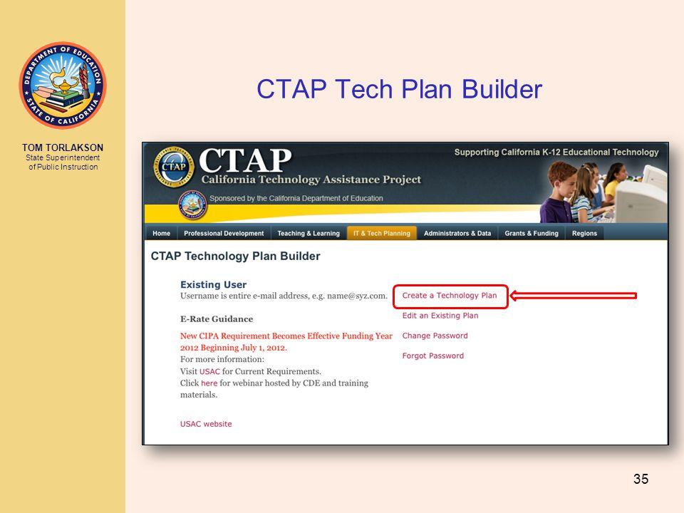TOM TORLAKSON State Superintendent of Public Instruction CTAP Tech Plan Builder 35