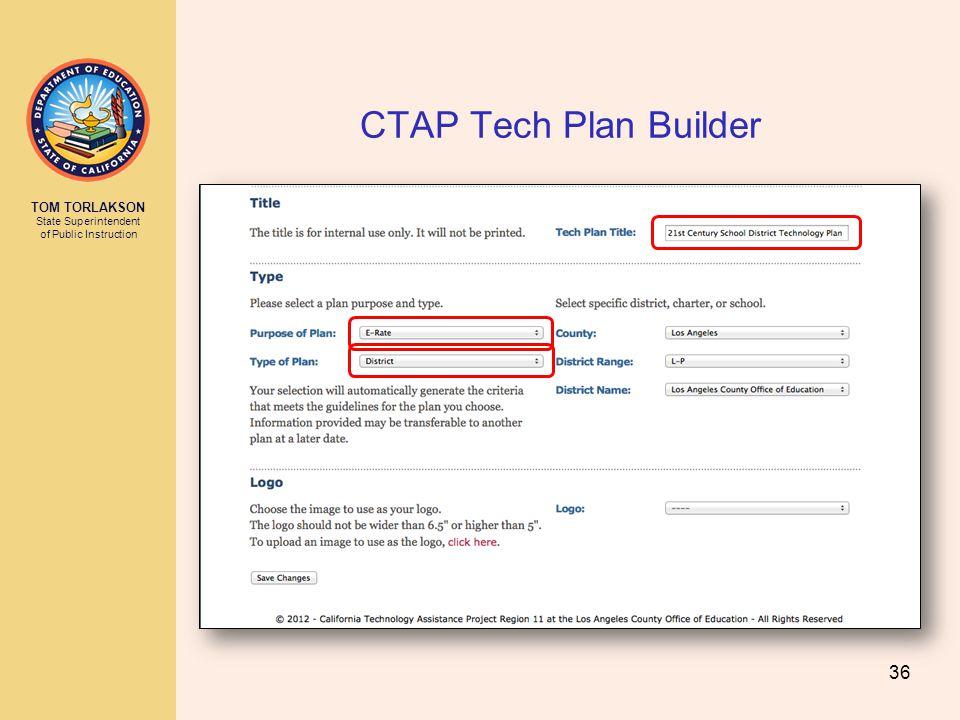 TOM TORLAKSON State Superintendent of Public Instruction CTAP Tech Plan Builder 36
