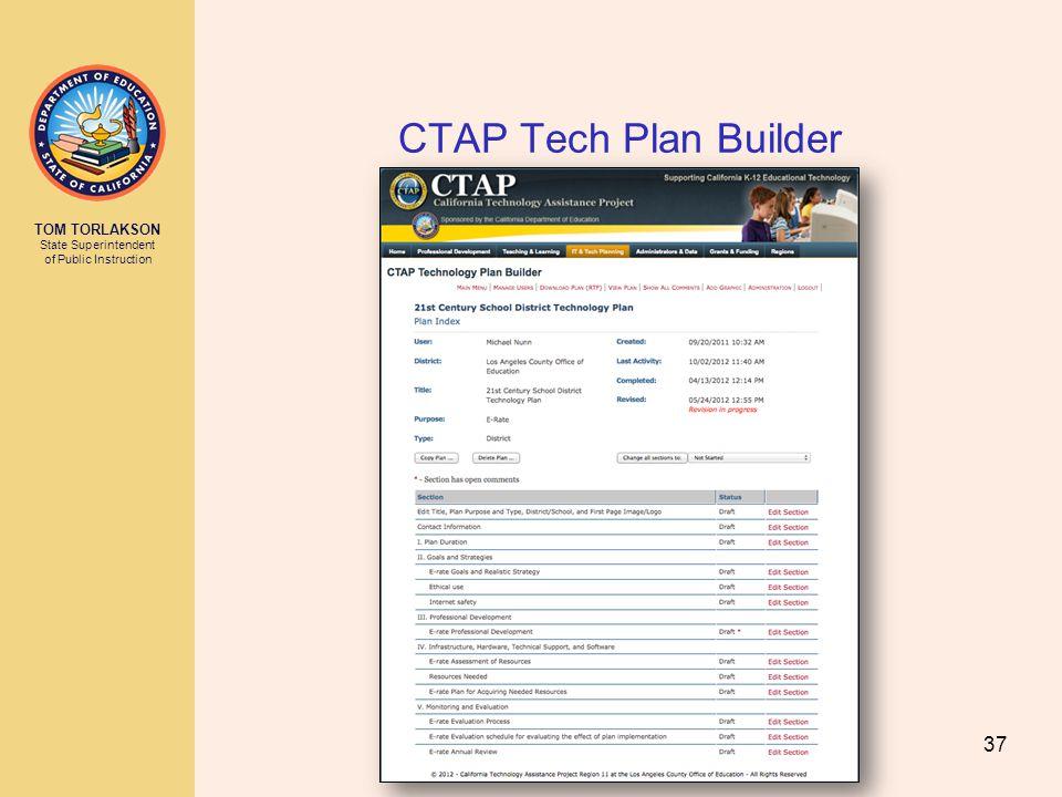 TOM TORLAKSON State Superintendent of Public Instruction CTAP Tech Plan Builder 37