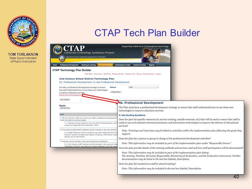 TOM TORLAKSON State Superintendent of Public Instruction CTAP Tech Plan Builder 40
